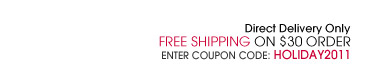 Free Shipping on $30 Order. Coupon Code: HOLIDAY2011