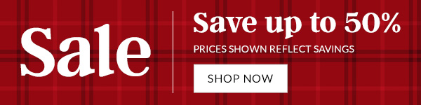 Sale: Save up to 50%   Prices shown reflect savings.   SHOP NOW