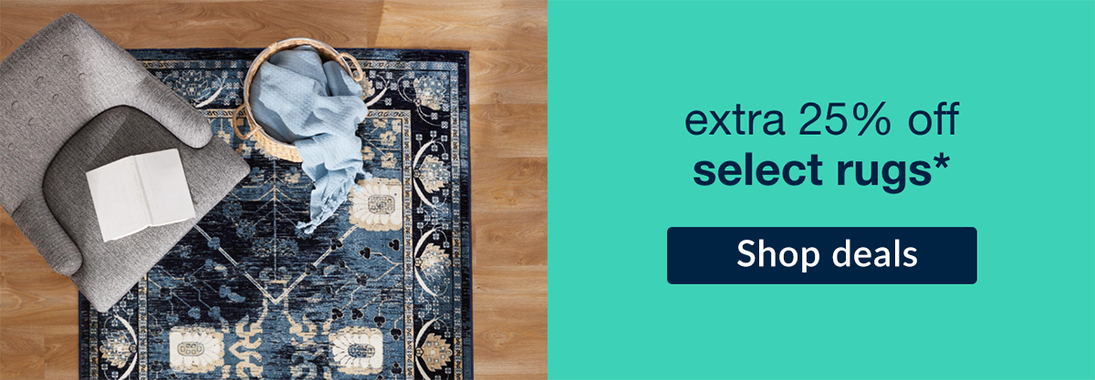 Extra 25% off select rugs! Shop deals!