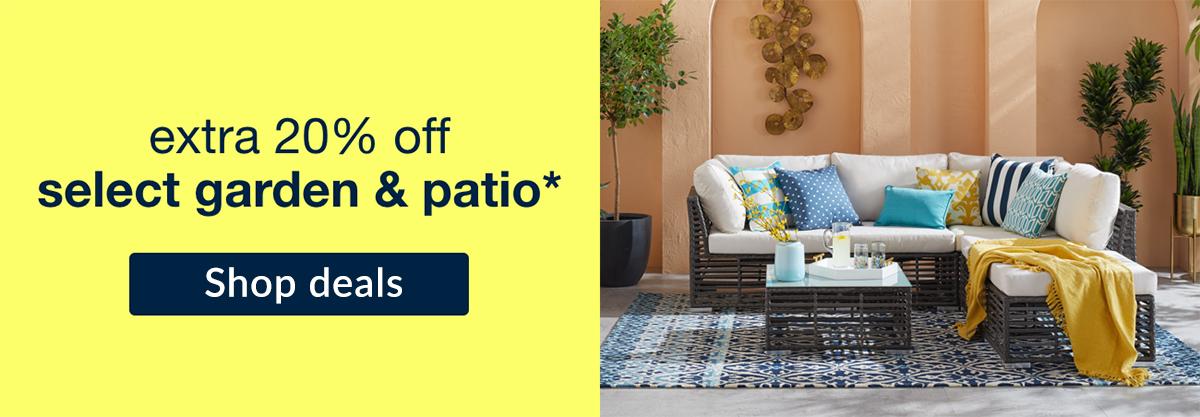Extra 20% off select garden and patio! Shop deals!