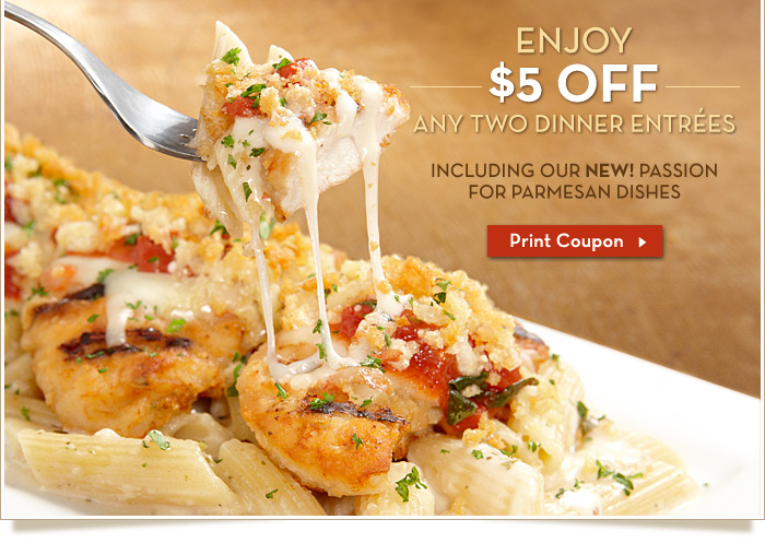 Enjoy $4 off any two dinner entrées including our New! Passion For Parmesan dishes