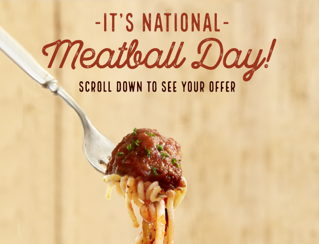 It's National Meatball Day! Scroll down to see your offer