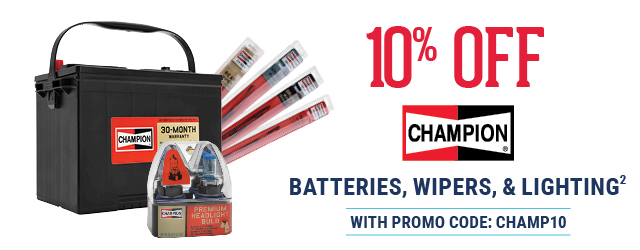 10% OFF CHAMPION(R) BATTERIES, WIPERS, & LIGHTING(2) WITH PROMO CODE: CHAMP10