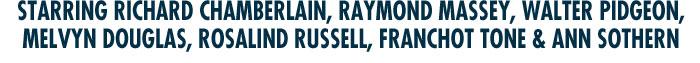 Starring Richard Chamberlain, Raymond Massey, Walter Pidgeon, Melvyn Douglas, Rosalind Russell, Franchot Tone & Ann Sothern